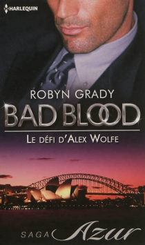 Le défi d'Alex Wolfe : bad blood - Robyn Grady