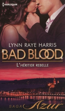 L'héritier rebelle : bad blood - Lynn Raye Harris