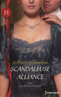Scandaleuse alliance : les frères Hunter - Mary Brendan