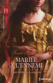 Mariée à l'ennemi : trois héritières à conquérir - TerriBrisbin