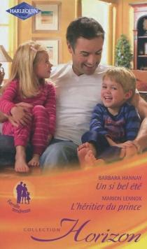 Un si bel été : famille tendresse| L'héritier du prince - BarbaraHannay