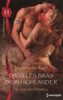 Dans les bras d'un Highlander : le clan des Munro - MargueriteKaye