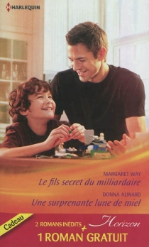 Le fils secret du milliardaire| Une surprenante lune de miel| Une incroyable rencontre - Donna Alward