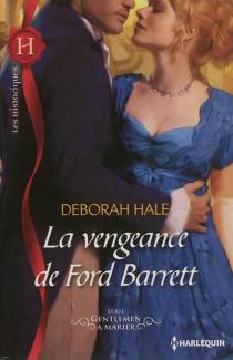 La vengeance de Ford Barrett : gentlemen à marier - DeborahHale