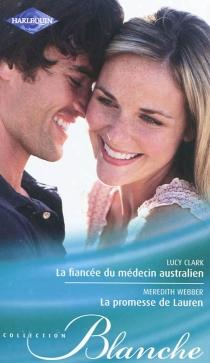 La fiancée du médecin australien| La promesse de Lauren - LucyClark