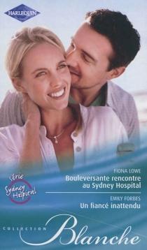 Bouleversante rencontre au Sydney Hospital| Un fiancé inattendu - EmilyForbes