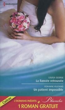 La fiancée retrouvée| Un patient impossible| Un chirurgien inaccessible - LouisaGeorge