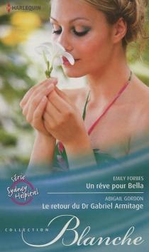 Un rêve pour Bella| Le retour du Dr Gabriel Armitage : série Sydney Hospital - EmilyForbes