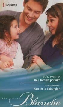 Une famille parfaite| Kate et le chirurgien - JessicaMatthews
