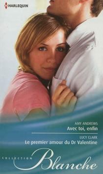 Avec toi, enfin| Le premier amour du Dr Valentine - AmyAndrews