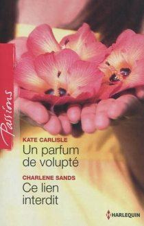 Un parfum de volupté| Ce lien interdit - KateCarlisle