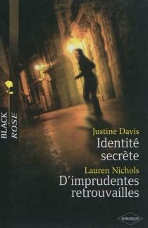 Identité secrète  D' imprudentes retrouvailles - JustineDavis