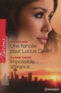 Une fiancée pour Lucius Devlin| Impossible attirance - DayLeclaire