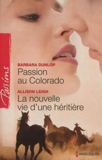 Passion au Colorado  La nouvelle vie d'une héritière - BarbaraDunlop