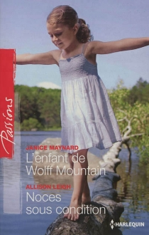 L'enfant de Wolff Mountain| Noces sous condition - Allison Leigh