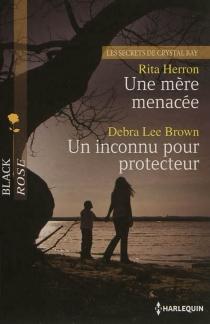 Une mère menacée : les secrets de Crystal Bay| Un inconnu pour protecteur - Debra LeeBrown