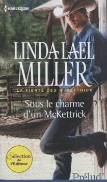 Sous le charme d'un McKettrick : la fierté des McKettrick - Linda LaelMiller