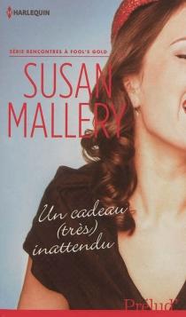 Un cadeau (très) inattendu : rencontres à Fool's Gold - SusanMallery
