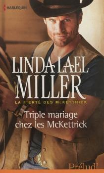 Triple mariage chez les McKettrick : la fierté des McKettrick - Linda LaelMiller