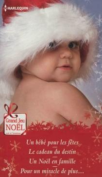 Un bébé pour les fêtes| Le cadeau du destin| Un Noël en famille - CarolineAnderson