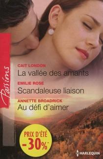 La vallée des amants| Scandaleuse liaison| Au défi d'aimer - AnnetteBroadrick