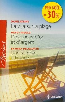 La villa sur la plage| Des noces d'or et d'argent| Une si forte attirance - DawnAtkins