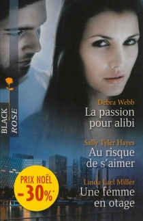 La passion pour alibi| Au risque de s'aimer| Une femme en otage - Sally TylerHayes