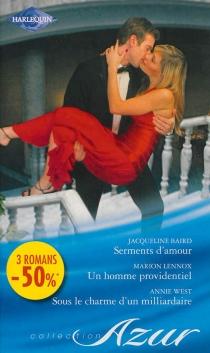 Serments d'amour| Un homme providentiel| Sous le charme d'un milliardaire - JacquelineBaird
