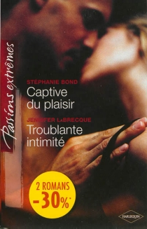 Captive du plaisir| Troublante intimité - StephanieBond