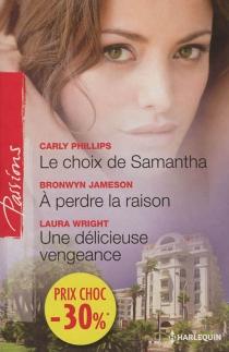 Le choix de Samantha| A perdre la raison| Une délicieuse vengeance - BronwynJameson