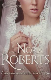 Trois mariages chez les MacGregor : la saga des MacGregor - NoraRoberts