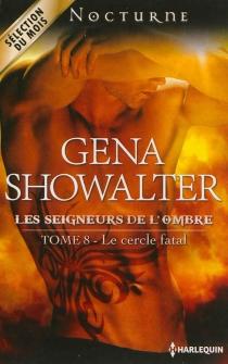 Le cercle fatal : les seigneurs de l'ombre - GenaShowalter
