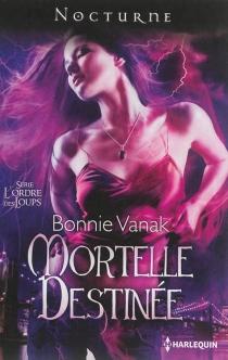 Mortelle destinée : l'ordre des loups - BonnieVanak