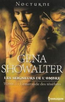 L'émeraude des ténèbres : les seigneurs de l'ombre - GenaShowalter