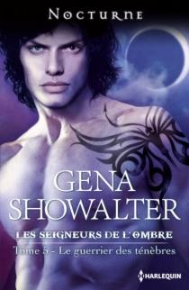 Le guerrier des ténèbres : les seigneurs de l'ombre - GenaShowalter