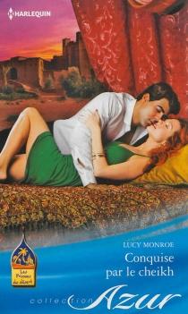 Conquise par le cheikh : les princes du désert - LucyMonroe