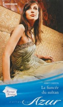 La fiancée du sultan : mariage arrangé - AbbyGreen