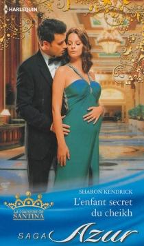 L'enfant secret du cheikh : la couronne de Santina - SharonKendrick