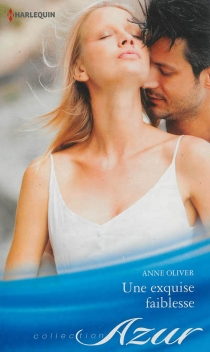 Une exquise faiblesse - AnneOliver