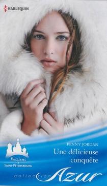 Une délicieuse conquête : passions à Saint-Pétersbourg - PennyJordan