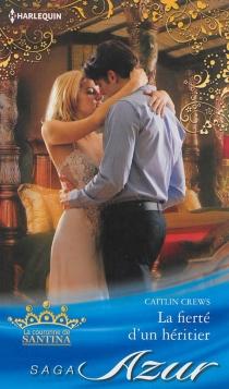 La fierté d'un héritier : la couronne de Santina - CaitlinCrews