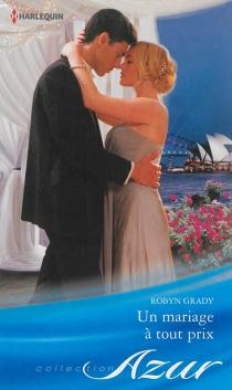 Un mariage à tout prix - RobynGrady