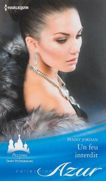 Un feu interdit : passions à Saint-Pétersbourg - PennyJordan