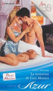 La tentation de Luiz Montes : play-boy et milliardaire - CathyWilliams