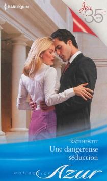 Une dangereuse séduction - KateHewitt