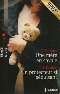 Une mère en cavale| Un protecteur si séduisant - B. J.Daniels