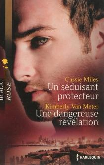 Un séduisant protecteur| Une dangereuse révélation - CassieMiles
