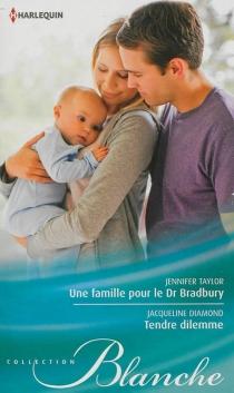 Une famille pour le Dr Bradbury| Tendre dilemme - JacquelineDiamond