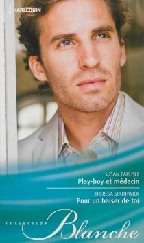 Play-boy et médecin| Pour un baiser de toi - SusanCarlisle