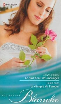 Le plus beau des mariages| La clinique de l'amour - AbigailGordon